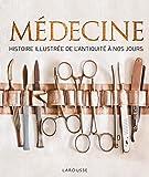 Médecine: Histoire illustrée de l'antiquité à nos jours
