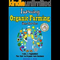 Farming: Organic Farming - Grow Your Own: Fruits, & Vegetables! Plus Start An Organic Farm Business. (Green Living…