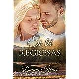 Si tú regresas (Spanish Edition)
