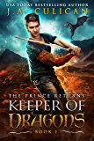 Keeper of Dragons, The Prince Returns : A Dragon Fantasy Adventure (Keeper of Dragons Book 1) (English Edition)