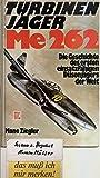 Turbinenjäger Me 262[zweihundertzweiundsechzig] : d. Geschichte d. ersten einsatzfähigen Düsenjägers d. Welt.