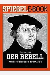 Der Rebell - Martin Luther und die Reformation: Ein SPIEGEL E-Book Kindle Ausgabe