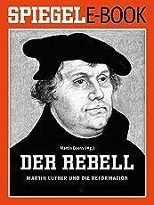 Der Rebell - Martin Luther und die Reformation: Ein SPIEGEL E-Book