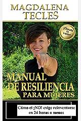 Manual de Resiliencia - para Mujeres: Cómo el ¡No! exige Reinventarse en 24 Horas o Menos (La Re(i)nacida nº 2) Versión Kindle