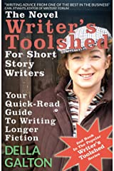 The Novel Writer's Toolshed For Short Story Writers: Your Quick-Read Guide To Writing Longer Fiction Kindle Edition