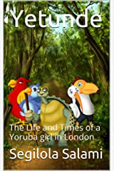 Yetunde: The Life and Times of a Yoruba girl in London (1) Kindle Edition