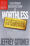 Customer Satisfaction is Worthless: How to Make Customers Love You, Keep Them Coming Back and Tell Everyone They Know