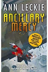 Ancillary Mercy: The conclusion to the trilogy that began with ANCILLARY JUSTICE (Imperial Radch Book 3) Kindle Edition