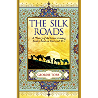 The Silk Roads: A History of the Great Trading Routes Between East and West