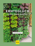 Ernteglück auch ohne Garten: Gemüse geht überall! (Pflanzenpraxis)