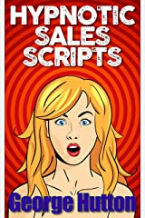 Hypnotic Sales Scripts: Skyrocket Desire, Obliterate Resistance and Earn Tons of Money Kindle Edition