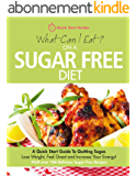 What Can I Eat On A Sugar Free Diet?: A Quick Start Guide To Quitting Sugar. Lose Weight, Feel Great and Increase Your Energy! PLUS over 100 Delicious Sugar-Free Recipes (English Edition)
