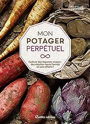 Mon potager perpétuel - Cultiver des légumes vivaces : des récoltes toute l'année et sans efforts ! (Jardin (hors collection