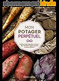Mon potager perpétuel - Cultiver des légumes vivaces : des récoltes toute l'année et sans efforts ! (Jardin (hors collection))