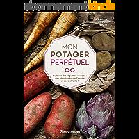 Mon potager perpétuel - Cultiver des légumes vivaces : des récoltes toute l'année et sans efforts ! (Jardin (hors…