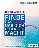 Aufgewacht!: Finde das Leben, das dich glücklich macht. Mit Lebenstraum-Navigator (German Edition)