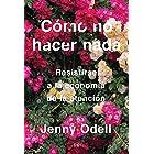 Cómo no hacer nada: Resistirse a la economía de la atención (Ariel) (Spanish Edition)
