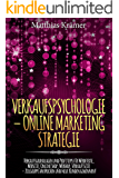 Verkaufspsychologie – Online Marketing Strategie: Verkaufsgrundlagen und Profitipps für Verkaufstexte, Webseite, Onine Shop, Webshop, Verkaufsseite – Zielgruppe ansprechen und neue Kunden gewinnen!