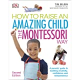 How To Raise An Amazing Child the Montessori Way, 2nd Edition: A Parents' Guide to Building Creativity, Confidence, and…