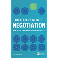 The Leader's Guide to Negotiation eBook: How to Use Soft Skills to Get Hard Results (Financial Times Series) (English…