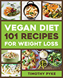 Vegan Diet: 101 Recipes For Weight Loss (Timothy Pyke's Top Recipes for Rapid Weight Loss, Good Nutrition and Healthy…