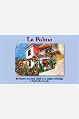 La Palma: Portrait of a Canary Island in 32 Digital Paintings (VG Art Series) Kindle Edition