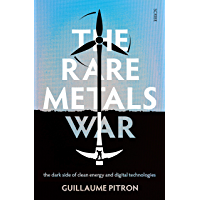The Rare Metals War: the dark side of clean energy and digital technologies (English Edition)