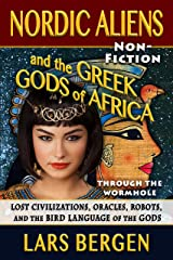 Nordic Aliens and the Greek Gods of Africa: Through the Wormhole: Lost Civilizations, Oracles, Robots, and the Bird Language of the Gods Kindle Edition