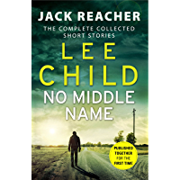 No Middle Name: The Complete Collected Jack Reacher Stories (Jack Reacher Short Stories Book 7) (English Edition)