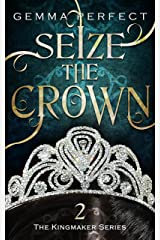 Seize the Crown (The Kingmaker Series Book 2) Kindle Edition