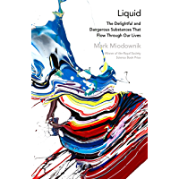Liquid: The Delightful and Dangerous Substances That Flow Through Our Lives (English Edition)