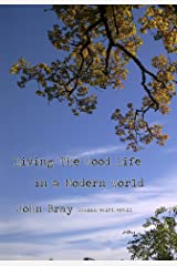 Living The Good Life in a Modern World Kindle Edition