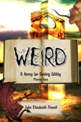 Weird: A Henry Ian Darling Oddity: Missive Four Kindle Edition