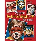 Neue Schminkideen für Kinder - Über 40 frische, freche, süße, coole und gruselige Gesichter schminken. Einhörner, Monster, Su