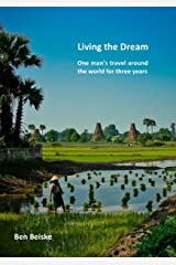 Living the Dream: One man's travel around the world in three years (English Edition) Kindle Ausgabe