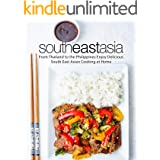 South East Asia: From Thailand to the Philippines Enjoy Delicious South East Asian Cooking at Home