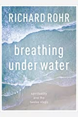 Breathing Under Water: Spirituality And The Twelve Steps Kindle Edition