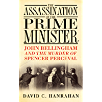 The Assassination of the Prime Minister: John Bellingham and the Murder of Spencer Perceval (English Edition)