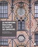 Le patrimoine industriel de Paris et de ses environs