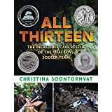 All Thirteen: The Incredible Cave Rescue of the Thai Boys' Soccer Team (Newbery Honor Book)