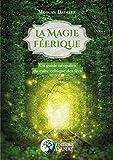 La Magie Féerique: Un guide néopaïen du culte celtique des fées