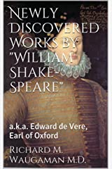 "Newly Discovered Works by ""William Shake-Speare"": a.k.a. Edward de Vere, Earl of Oxford Kindle Edition"