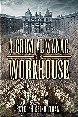 A Grim Almanac of the Workhouse (Grim Almanacs) Kindle Edition