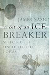 A Bit of an Ice Breaker: Selected and Uncollected Poems Kindle Edition