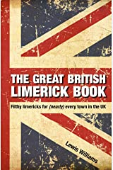 The Great British Limerick Book: Filthy Limericks for (Nearly) Every Town in the UK Kindle Edition