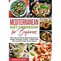 Mediterranean Diet Cookbook for Beginners: 500+ Easy and Mouth-Watering Recipes for Healthy Everyday Cooking   4-Week…