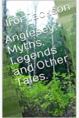 Anglesey: Myths, Legends and Other Tales. Kindle Edition