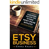 Etsy: Etsy Business: 50 Beginner Success Tips to Make Money Online with Etsy: Launching, SEO, Marketing, Selling, Pricing, an