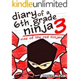 Diary of a 6th Grade Ninja 3: Rise of the Red Ninjas (a hilarious adventure for children ages 9-12)