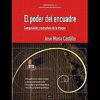 EL PODER DEL ENCUADRE: COMPOSICIÓN Y ESTRUCTURA DE LA IMAGEN (IMAGEN FÁCIL nº 5) (Spanish Edition)